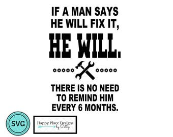 If a Man Says He Will Fix It, He Will, There is No Need to Remind Him Every 6 Months