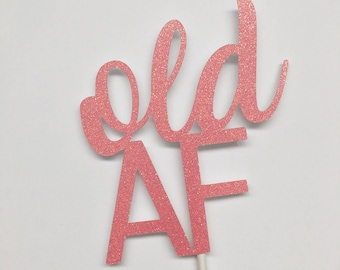 Old AF Cake Topper, Birthday Cake Topper