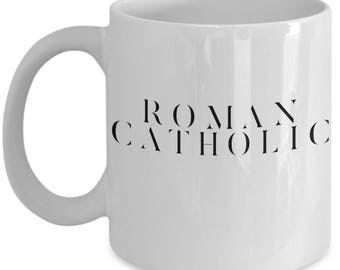"Gift for Catholic! Coffee Mug or Tea Cup- ""ROMAN CATHOLIC"" - 11&15 oz"