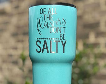 Of All The Flavors Don't Be Salty Custom Powder Coated Tumbler