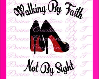 Walking By Faith And Not BY Sight SVG (Made By ME )