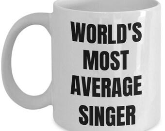 Singer Mug - Coffee Cup - World's Most Average Singer - Singer Gifts