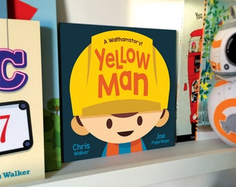 Yellow Man ~ A Walthamstory ~ By Chris Walker & Joe Pajarillaga ~ Signed Children's Book ~ Kids Book ~ Walthamstow ~ E17