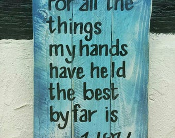 Wooden sign - For all the things my hands have held the best by far is you - pallet sign - gift - new baby gift