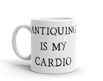 Antiquing is my Cardio Antiques Mug