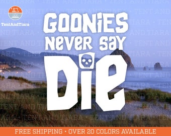 Goonies Never Say Die - Vinyl Decal, Car Decal, Laptop Decal, Water Bottle Decal, Bumper Sticker, Yeti Decal, Movies, 80's, Nostalgia