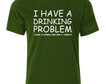I Have a Drinking Problem T-Shirt - available in many sizes and colors