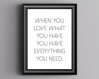 When you love what you have you have everything you need, Monochrome, Home Print, A4 or A5, Quality PaperA3
