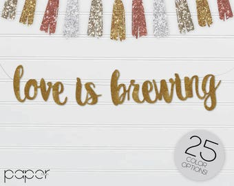 LOVE IS BREWING Banner Garland Sign, Engagement Party, Pub, Cheers and Beers, Wedding Bar Reception Decor, Bridal Shower, Bachelorette
