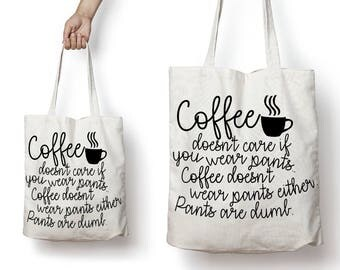 Coffee Doesn't Care If You Wear Pants, Coffee Doesn't Wear Pants Either Reusable Canvas Tote Bag