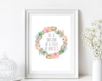 Be a Unicorn in a Field of Horses - floral wreath/Nursery/Child's Girls Bedroom/Home Print/Quote