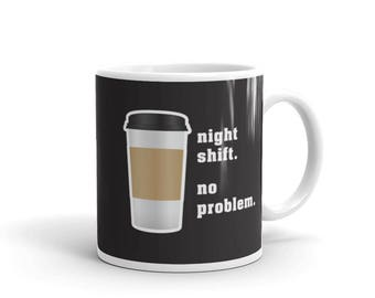 Night Shift Coffee Lover Mug Night owl, bartender, cop, police officer, fireman, firefighter, nurse, doctor waiter chef security guard gift