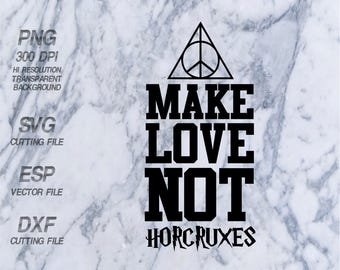 Make love not horcruxes Harry Potter Quote SVG,Clipart,esp,dxf,png 300 dpi