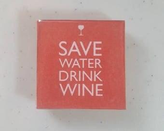 Save water drink wine 2x2 in epoxy fridge magnet