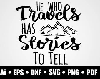 He who travels has stories to tell / Svg / Dxf / Png / Eps / Ai / Pdf / circuit cutting file / vector file / printable / digital download