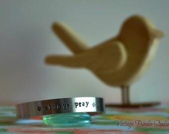 Always Pray ~ Cuff ~ Bracelet ~ Made to Order