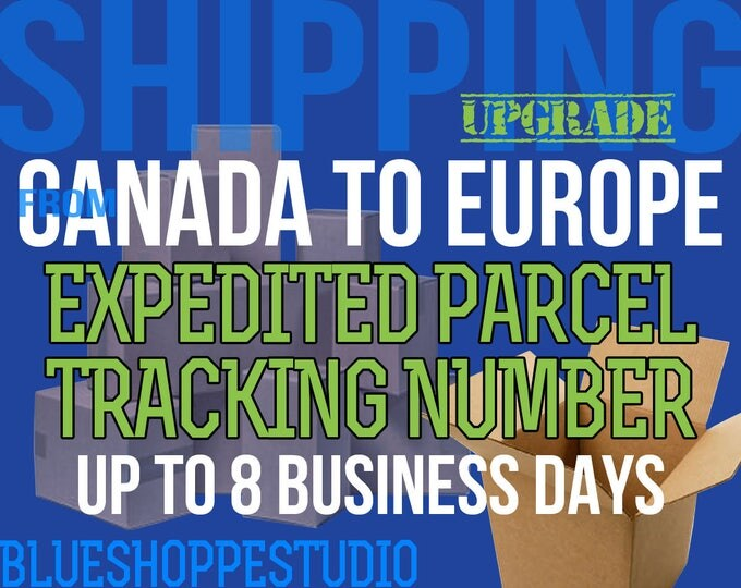 Shipping Upgrade Canada to Europe Expedited Parcel with Tracking Number Up to 8 Business Days for BlueShoppeStudio Customers