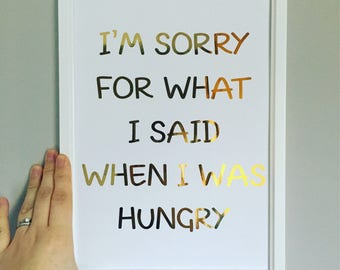 Hand Foiled 'Sorry for what I said when I was hungry' A4 Print