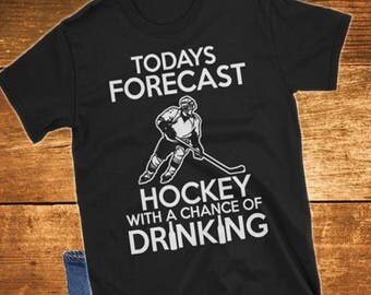 Todays Forecast Hockey With A Chance Of Drinking Funny, Humor TShirt