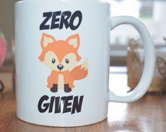 11oz Coffee Mug - Custom Zero Fox Given - Funny Cup - GIFT - CHRISTMAS - BIRTHDAY Adult Coffee Mugs Personalized