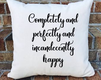 Pride and Prejudice pillow cover/Jane Austen/ Completely and perfectly and incandecently happy pillow cover