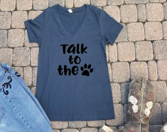 Talk to the Paw Shirt - Paw Print TShirt - Animal Lover Shirts - Sarcastic Pet Lover T Shirt - Gift for Her Paw Shirt - Pet Attitude Shirt