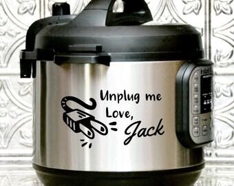 Instant Pot Decal, Unplug me Love Jack