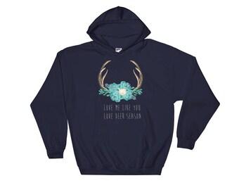 Love me like you love Deer Season Hoodie Sweatshirt
