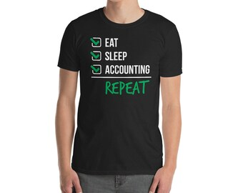 Eat Sleep Accounting Tee - Accountant T Shirt - Accountant Gift - Accountant Shirt - Funny Accounting Shirt - CPA Gift- Comptroller Gift
