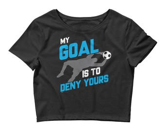 My Goal Is To Deny Yours Soccer Goalie Women's Crop Top