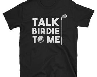 Talk Birdie to Me T shirt - Golf shirt - Talk Birdie - Golf tshirt - Golfing shirt - Golf gift - Funny golf shirt - Golf shirts - Golf - Gol