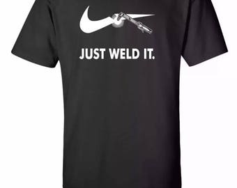 Just Weld It Funny Parody Tee Sz-S-2XL