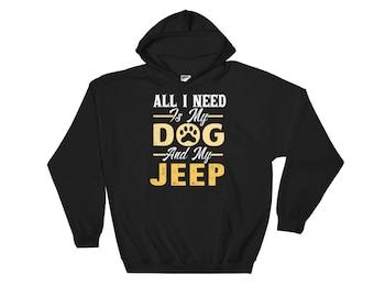 All I Need-I Love My Dog-Jeep-Jeep Girl-Jeep Life-Jeep Dog-Jeep Shirt-Dog-Dog Lover-Dog Lover Gift-Hooded Sweatshirt