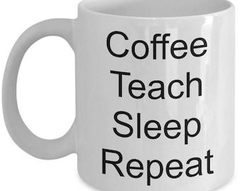 Coffee Teach Sleep Repeat mug, I teach, Teacher gift