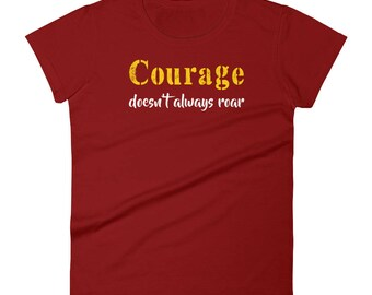 Courage Doesn't always Roar Tshirt Women's short sleeve t-shirt