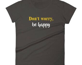 Don_t_worry_be_happy Tshirt Women's short sleeve t-shirt