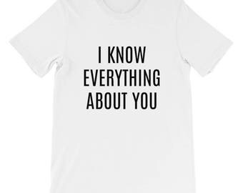 I Know Everything About You Short-Sleeve Unisex T-Shirt
