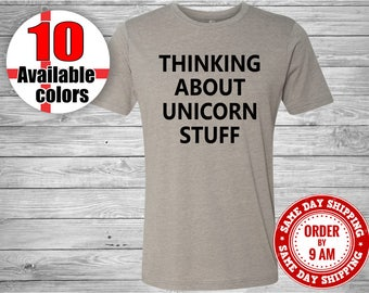 Thinking About Unicorn Stuff T-Shirt. Ladies T-Shirt. Funny Unicorn Shirt. Unicorn Lovers. Unicorn T-Shirt, Funny T-Shirt, Gift for Her.