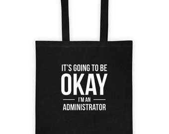 It's Going to Be Okay I'm an Administrator Tote Bag Funny Birthday Gift for Administrator, Gift for Him, Gift for Her