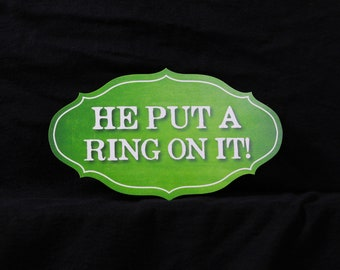 He Put A Ring On It Photo Booth Prop - PVC Durable