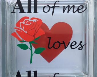 "Glass BLOCK Valentine's gift ""All of me loves All of You"""
