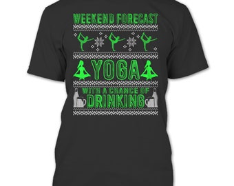 Weekend Forecast Yoga T Shirt, Chance Of Drinking T Shirt