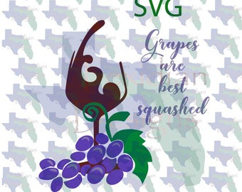 Grapes are Best Squashed Wine SVG and PNG - great for shirts, glasses, wine carriers, wine bottles,