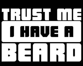Trust Me I Have A Beard decal sticker Laptop Car Truck woods bearded villain man hair respect elder mustache ride label growth natural