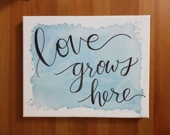 Love Grows Here on canvas