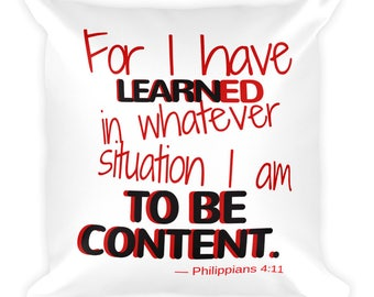 FOR I have learned in whatever situation I am to be content  - Square Pillow