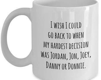 I wish I could go back to when my hardest decision was Jordan, Jon, Joey, Dannie or Donnie / nkotb mug / wahlberg / new kids on the block
