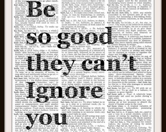 Be so good they can't Ignore you- Quote- Vintage Dictionary Art Print--Fits 8x10 Mat or Frame