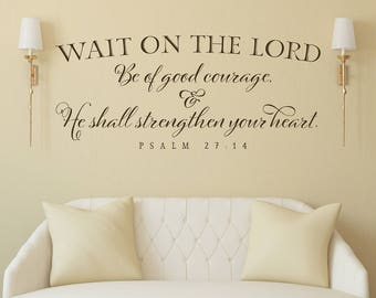Scripture Wall Decal - Christian Wall Decor - Wait on the Lord be of good courage - Psalm 27:14 - Inspirational Quote Bible Verse