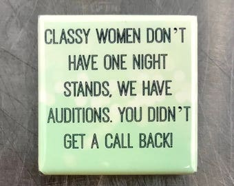 Classy women don't have one night stands...Custom made 1.5 x 1.5  magnet